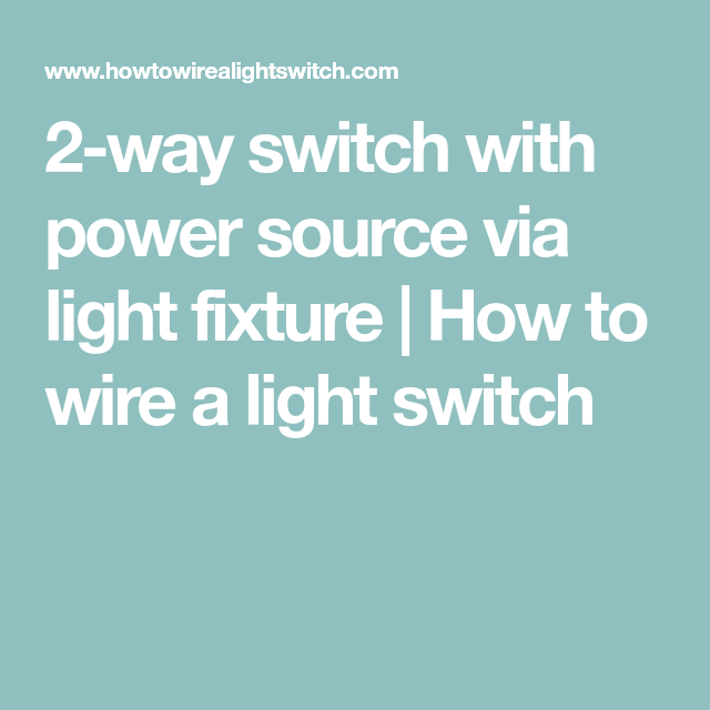 2-way switch with power source via light fixture | How to wire a ...