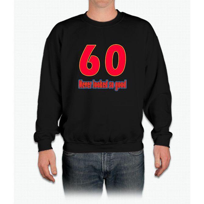 60 Never Looked So Good Crewneck Sweatshirt