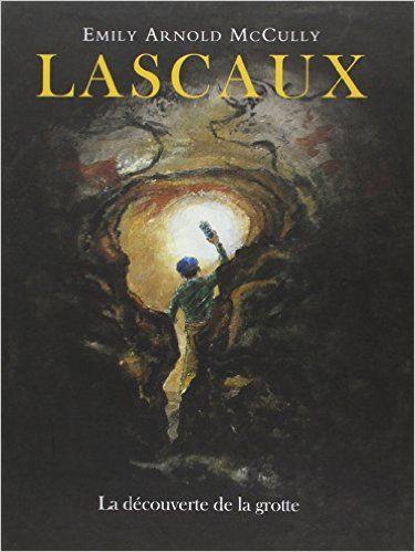 Amazon.fr - Lascaux La Découverte de la Grotte - McCully Emily - Livres