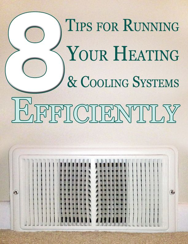 8 Tips For Running Your Heating Cooling Systems Efficiently
