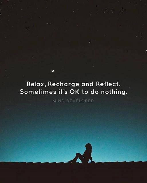 Relax Recharge And Reflect Sometimes It S Ok To Do Nothing Relax Quotes Positive Quotes Peace Of Mind Quotes