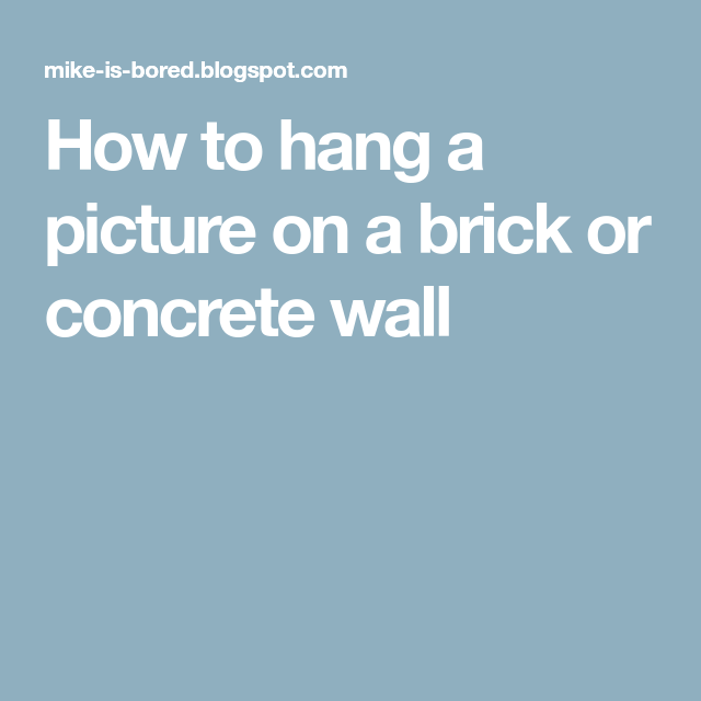 How To Hang A Picture On A Brick Or Concrete Wall Concrete Wall Hanging Pictures Hanging Pictures On The Wall