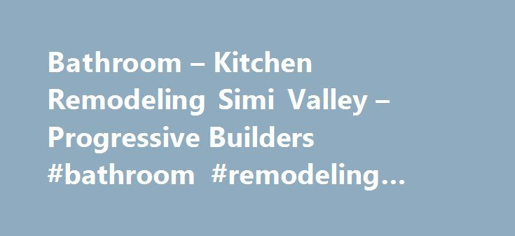 Bathroom U2013 Kitchen Remodeling Simi Valley U2013 Progressive Builders #bathroom # Remodeling #simi #