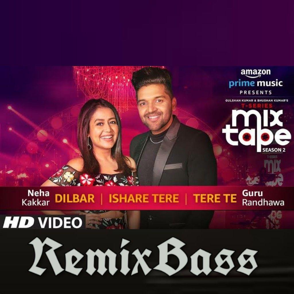 Dilbar Ishare Tere Tere Te (T Series Mixtape) Download Mp3