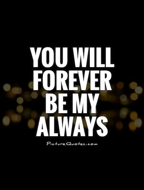 You Will Forever Be My Always Picture Quotes  Qoutes -3710