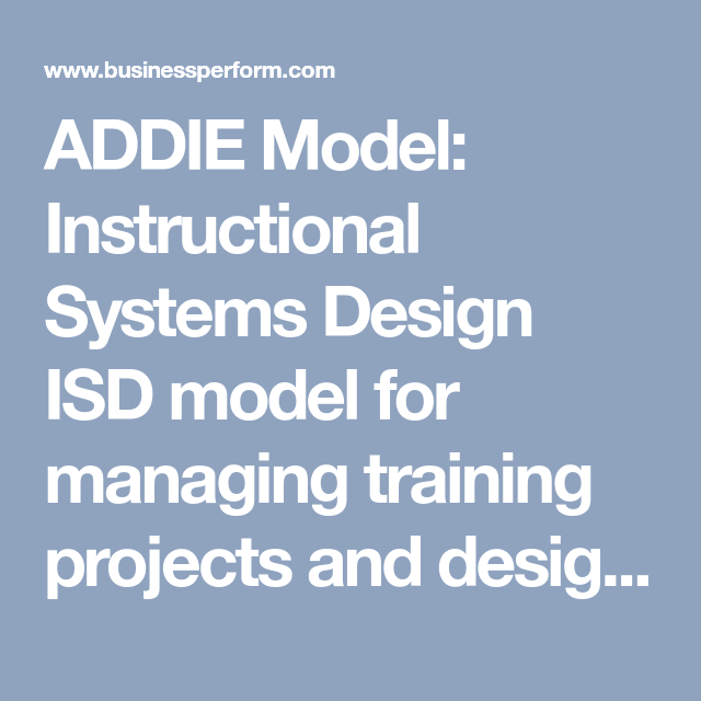 Addie Model Instructional Systems Design Isd Model For Managing Training Projects And Designing Instructional Systems Design Instructional Design Instruction