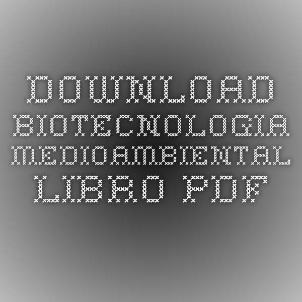 Download biotecnologia medioambiental libro pdf