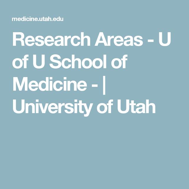 Research Areas - U of U School of Medicine - | University of Utah ...
