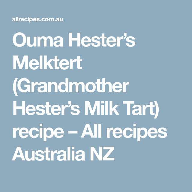 Ouma Hester S Melktert Grandmother Hester S Milk Tart Recipe Milk Tart Melktert Tart