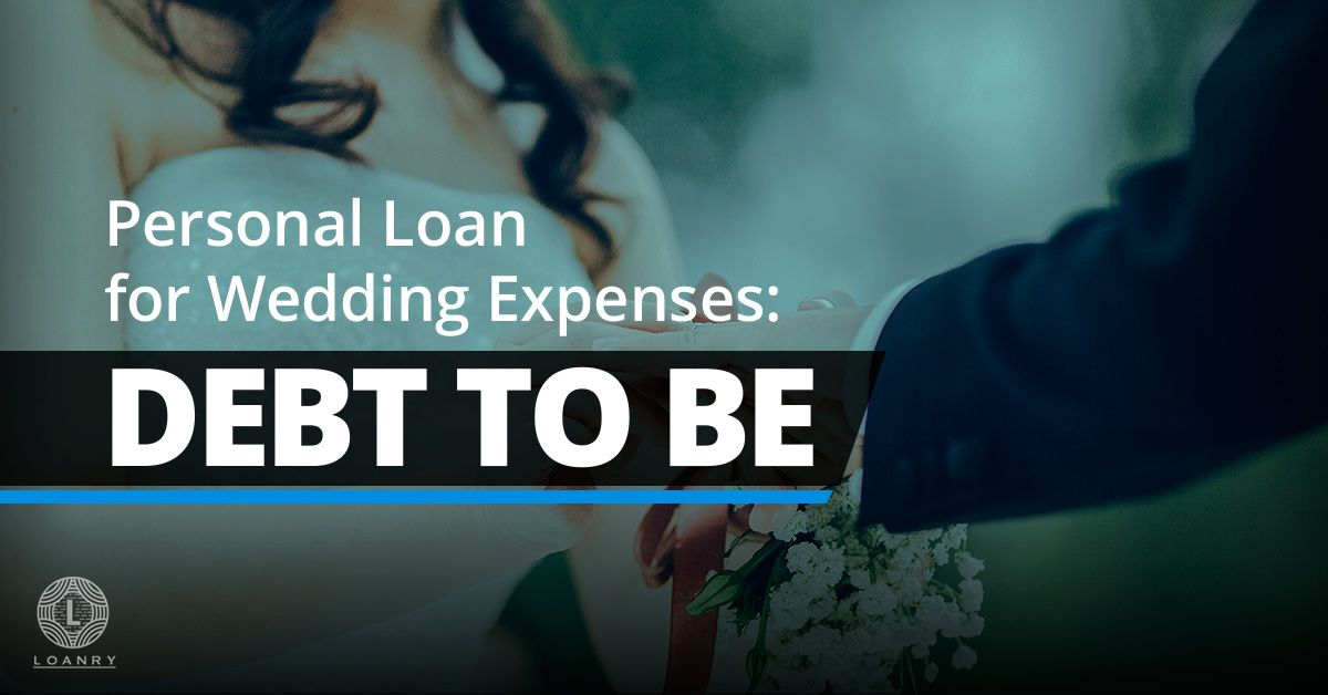 Personal Loans For Wedding Expenses Debt To Be Personal Loans Wedding Expenses Wedding Loans