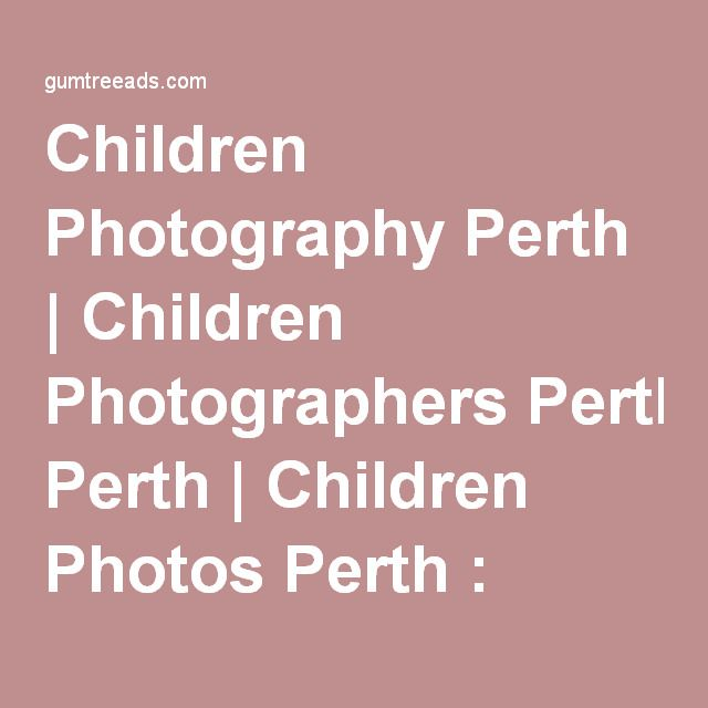 Children Photography Perth | Children Photographers Perth | Children Photos Perth : Gumtree Ads | United States | Free Advertising Online: Buying & Selling Merchandise