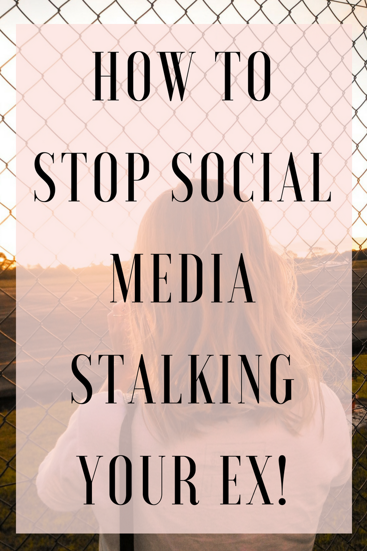 How To Stop Social Media Stalking Your Ex On Facebook Or Instagram So You Can Get Closure And Peace Relationship Blogs Breakup Advice Dating Blog