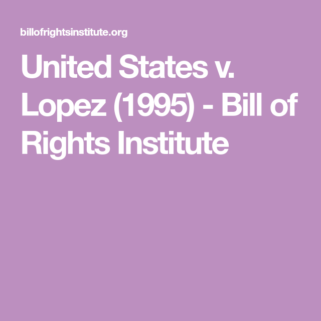 United States V Lopez 1995 Bill Of Rights Institute School Zone
