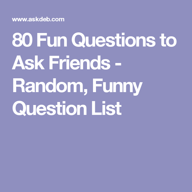 Funny random questions to ask friends