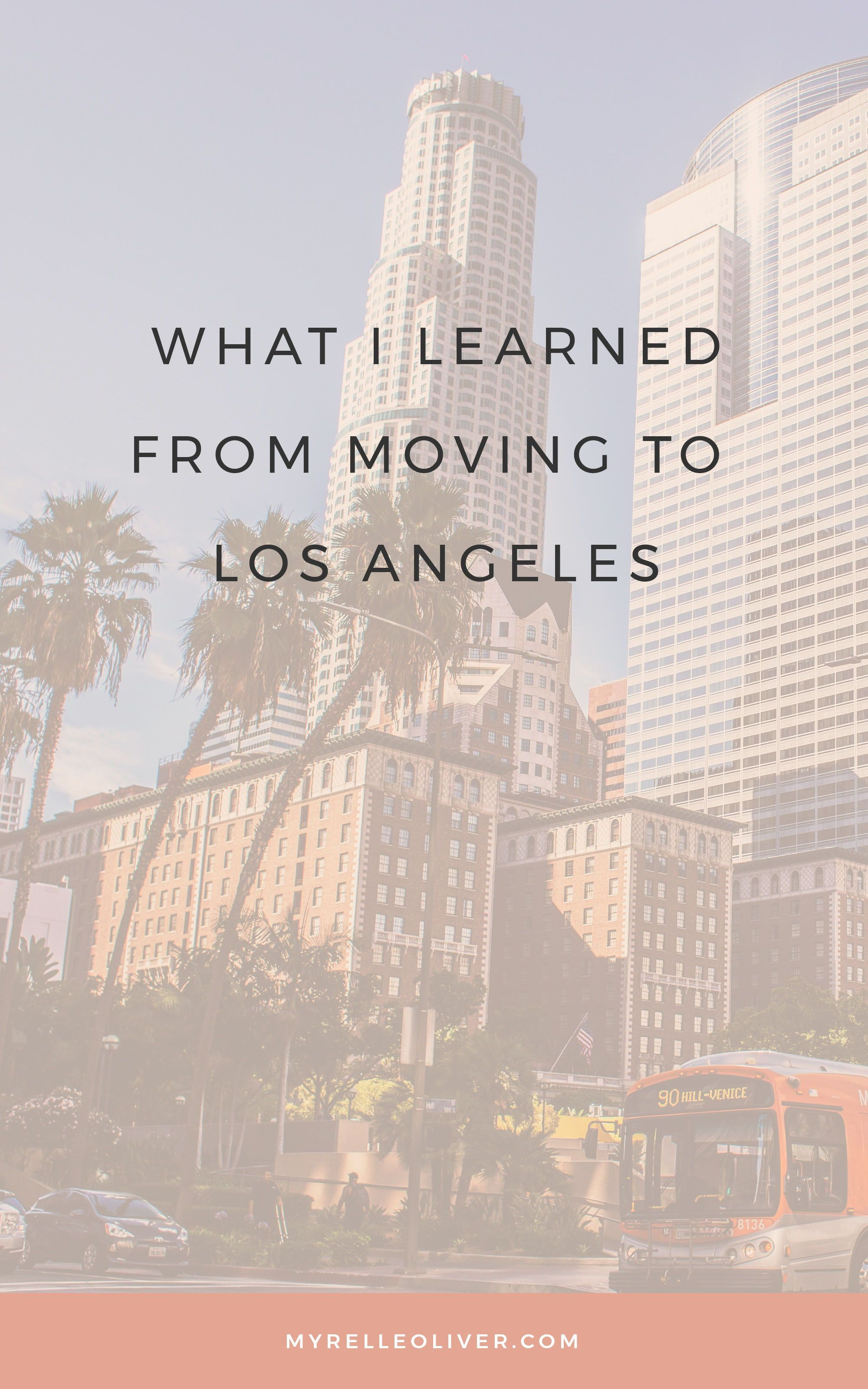What I Learned From Moving To Los Angeles Myrelle Oliver Moving To Los Angeles Moving Important Life Lessons