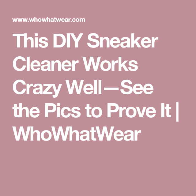 This DIY Sneaker Cleaner Works Crazy Well—See the Pics to Prove It | WhoWhatWear