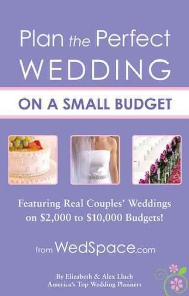 Plan The Perfect Wedding On A Small Budget Featuring Real Couples Weddings 2000