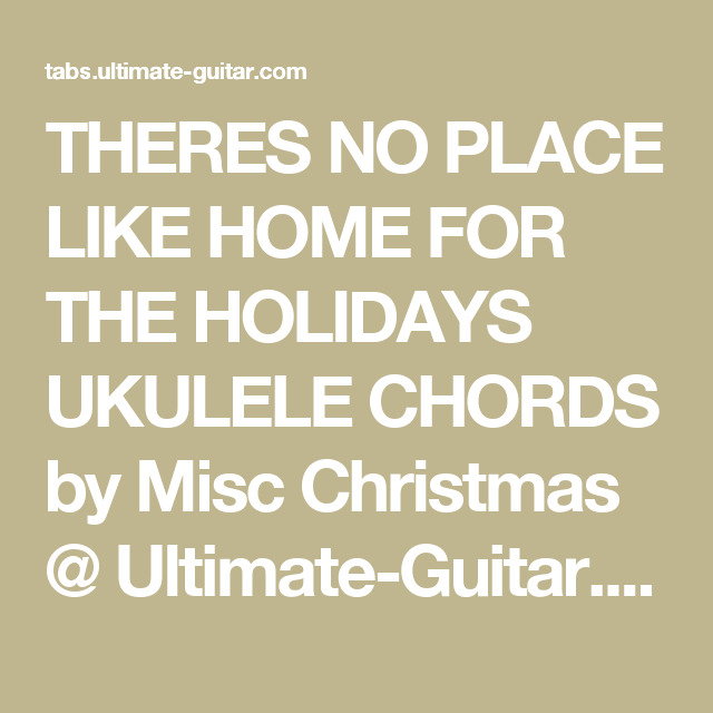 Theres No Place Like Home For The Holidays Ukulele Chords By Misc