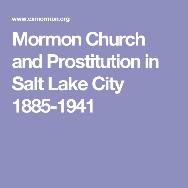 Mormon Church and Prostitution in Salt Lake City 1885-1941