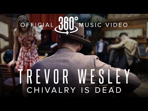 Trevor Wesley - Chivalry is Dead (Official 360 Music Video