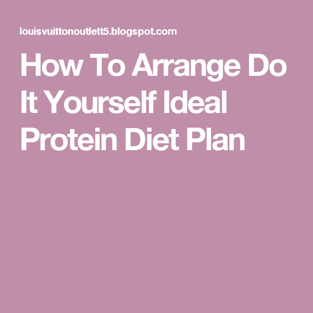 How To Arrange Do It Yourself Ideal Protein Diet Plan Incredible