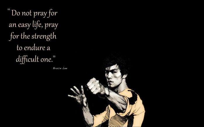 Bruce Lee Quote Dont Pray For An Easy Life Pray For The Strength