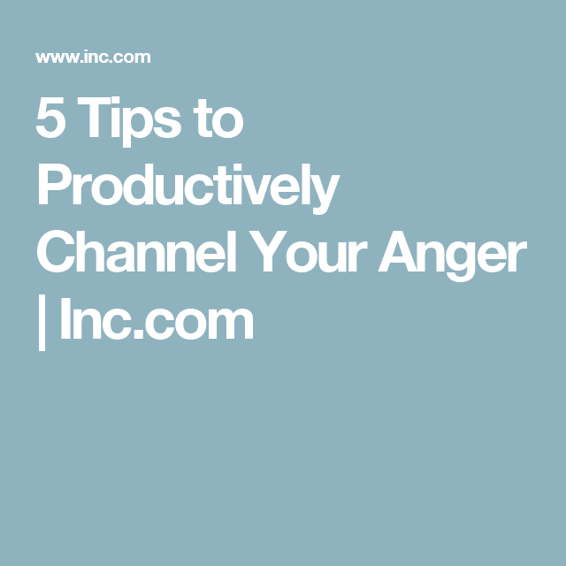 5 Tips to Productively Channel Your Anger   Inc.com