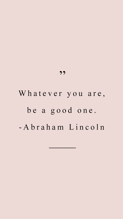 whatever you are, be a good one | Motivational Quotes ...