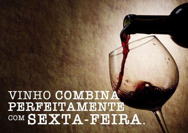 Vinho combina perfeitamente com sexta-feira... pois aí vem o final de semana.