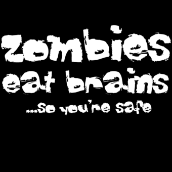 Zombies Eat Brains So You Re Safe Quote Funny Quotes Zombie Humor Being Used Quotes