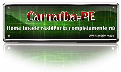 Home invade residência completamente nú em Carnaíba-PE | S1 Notícias