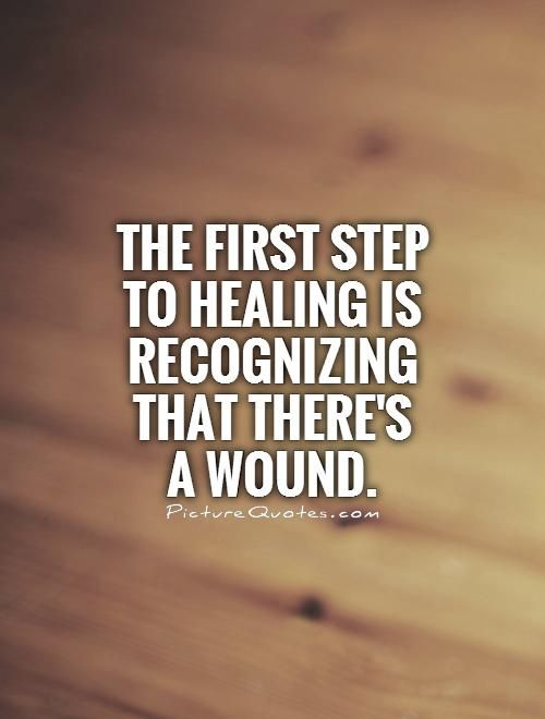 Quotes About Healing Beauteous The First Step To Healing Is Recognizing That There's A Wound