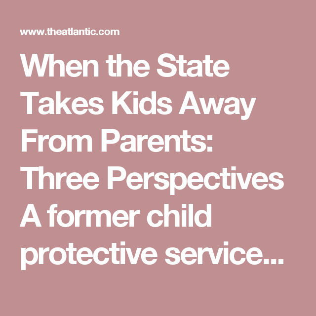 When The State Takes Kids Away From Parents: Three