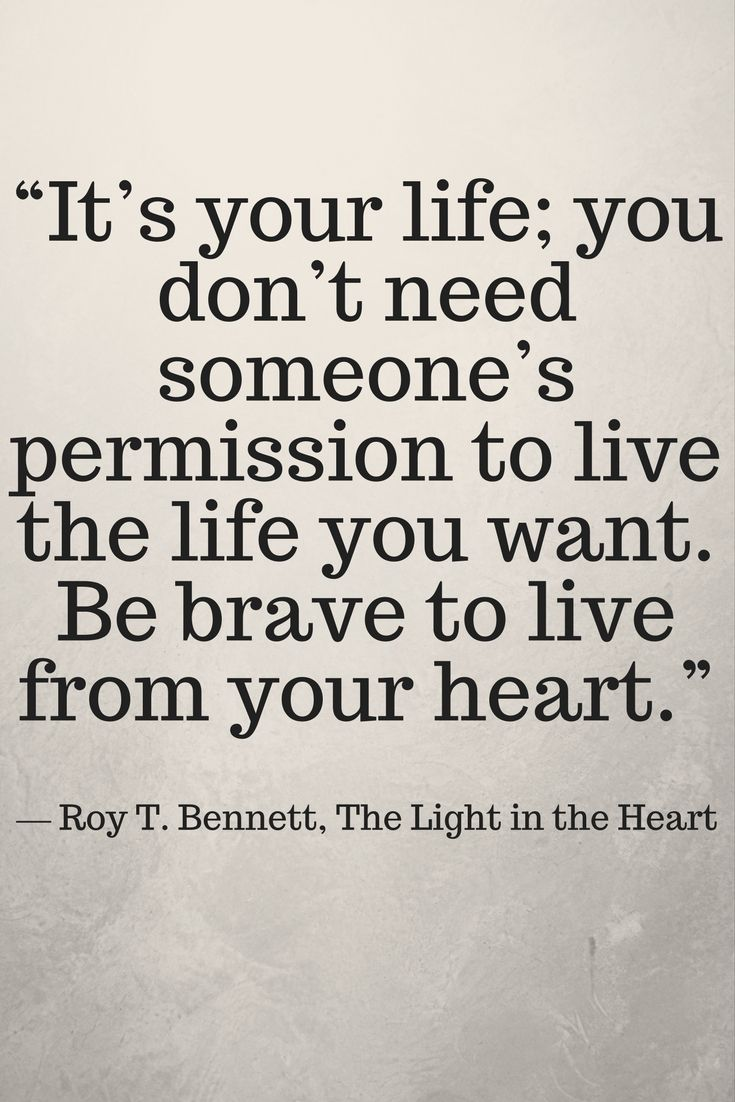 """""""It's your life; you don't need someone's permission to"""