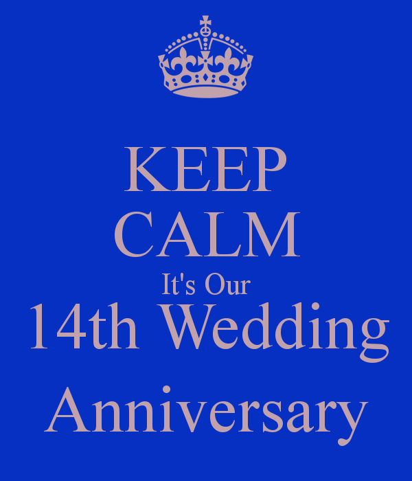 14 Year Anniversary Quotes Keep Calm It S Our 14th Wedding And Carry On