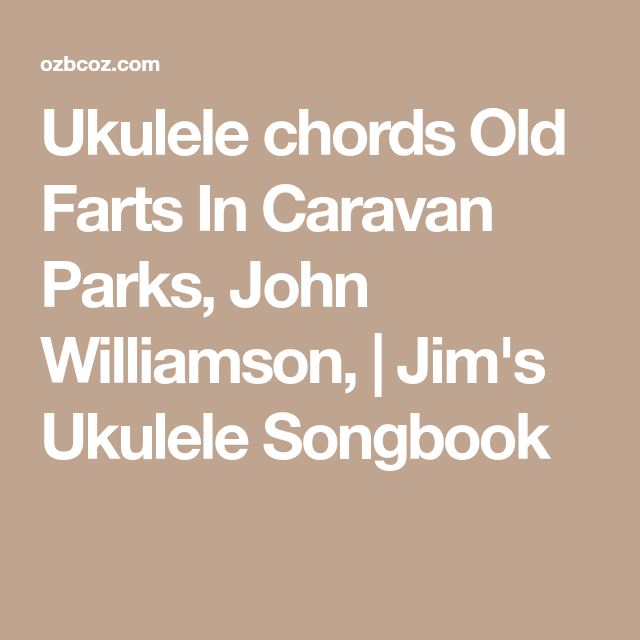 Ukulele Chords Old Farts In Caravan Parks John Williamson Jims