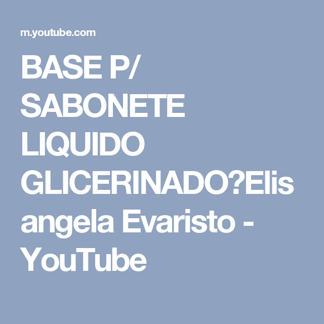 BASE P/ SABONETE LIQUIDO GLICERINADO✨Elisangela Evaristo - YouTube