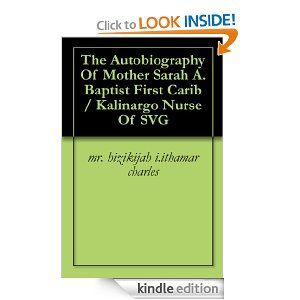 The Autobiography Of Mother Sarah A. Baptist First Carib / Kalinargo Nurse Of SVG