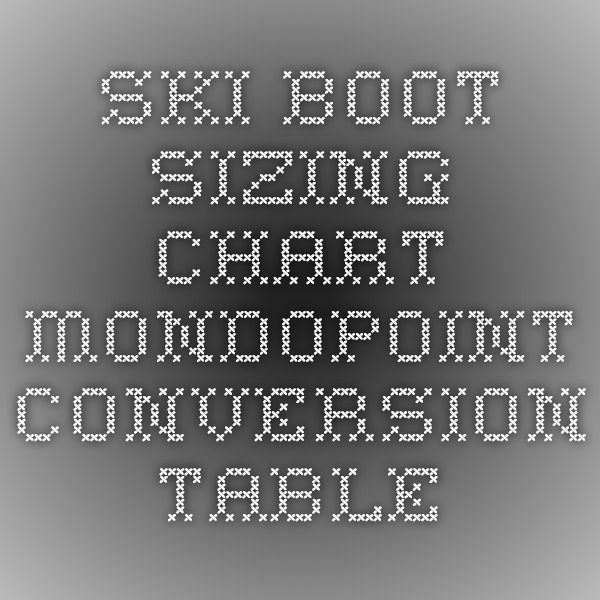 Ski Boot Sizing Chart Mondopoint Conversion Table Ski Boot Sizing Ski Boots Chart