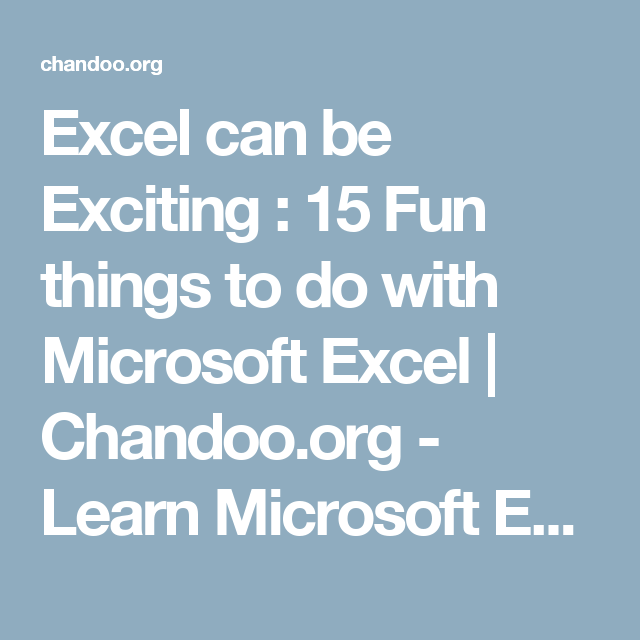 Excel can be Exciting : 15 Fun things to do with Microsoft Excel