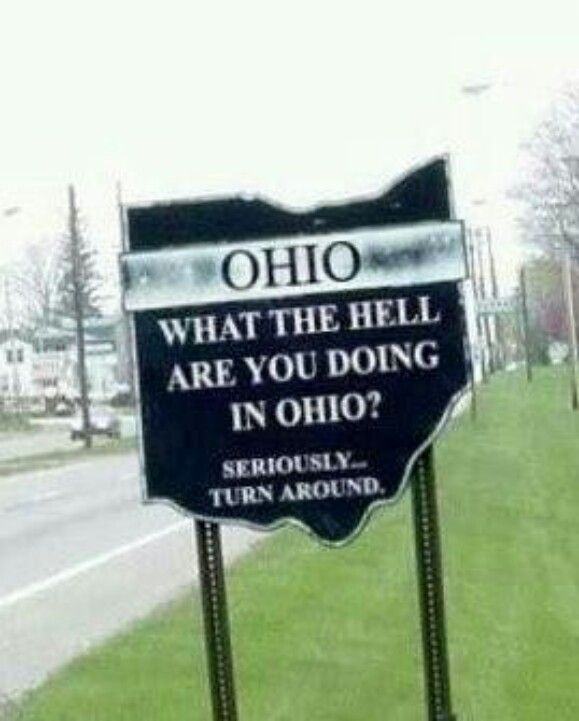 19 Jokes About Ohio That Are Actually Funny - HomeSnacks Ohio Memes Youngstown Ohio Akron Ohio My Ohio Funny Signs How I Feel Funny Photos Laugh Out Loud The Funny