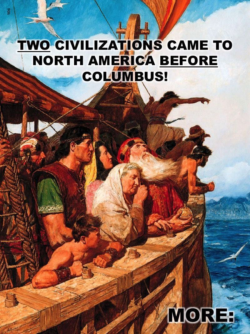 TWO CIVILIZATIONS CAME TO NORTH AMERICA BEFORE COLUMBUS The