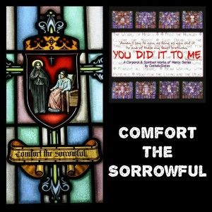 Works of Mercy - Catholic Apostolate Center |Spiritual Works Of Mercy Comfort The Sorrowful