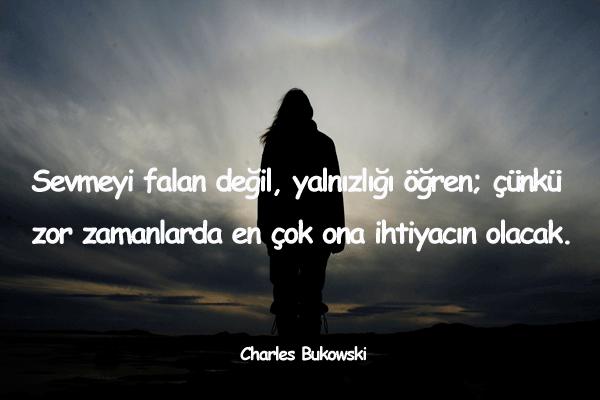 Zor Zamaninda Yaninda Olmayanlara Sozler Super Guzel Sozler Guzel Soz Charles Bukowski Bukowski