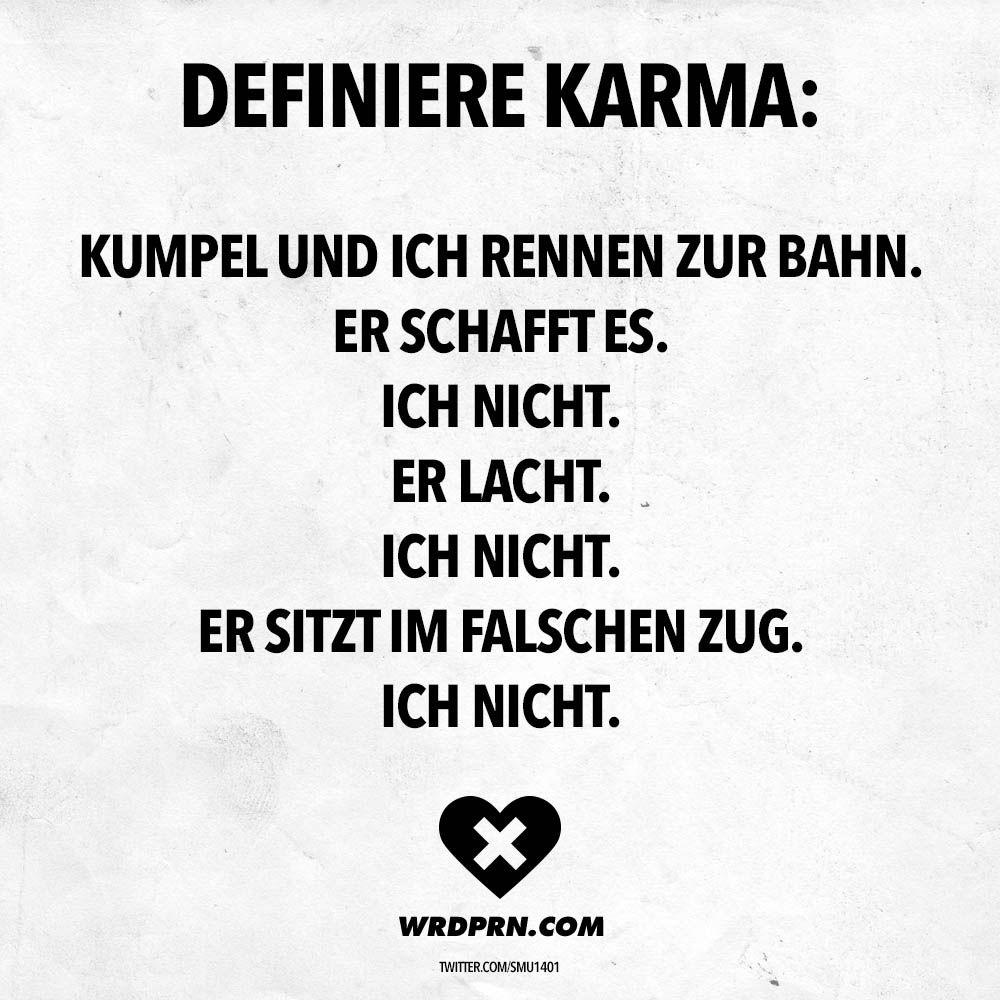 Definiere Karma Kumpel Und Ich Rennen Zur Bahn Er Schafft Es Ich Nicht Er Lacht Ich Nicht Er Sitzt Im Falschen Zug Ich Nicht Visual Statements Lustige Zitate Und Spruche