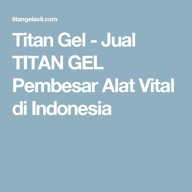 titan gel jual titan gel pembesar alat vital di indonesia