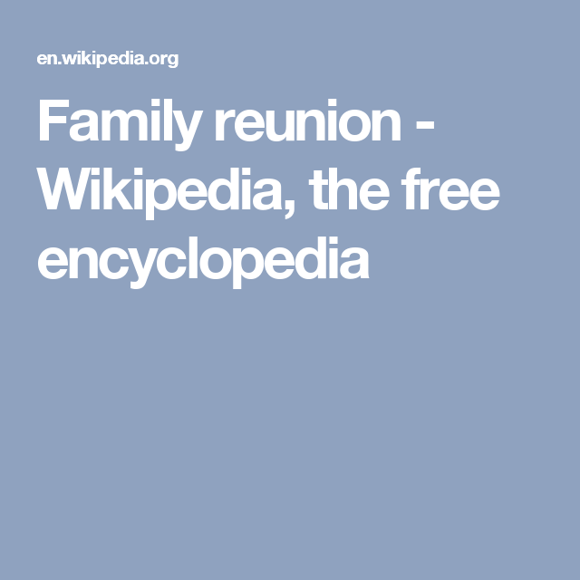 Family reunion - Wikipedia, the free encyclopedia