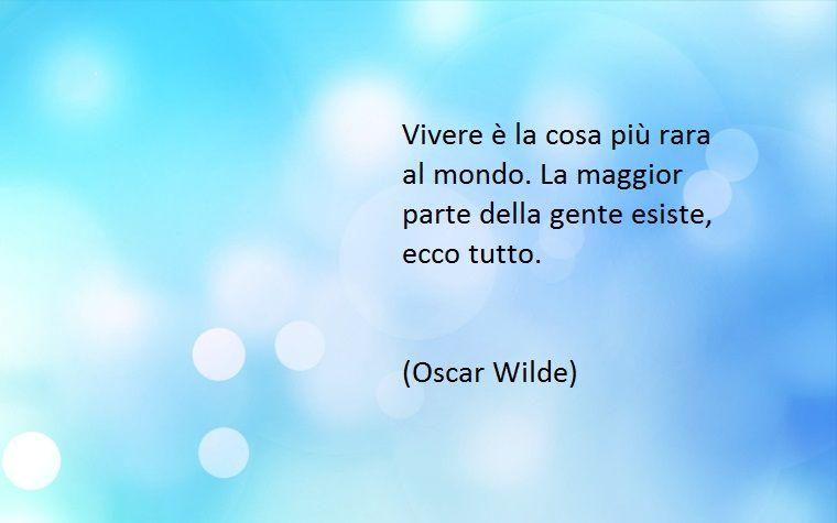 C è Differenza Fra Vivere Ed Esistere Così Wilde In Una