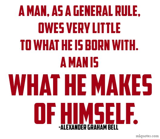 The General Quote Custom A Man As A General Rule Owes Very Little To What He Is Born Witha . Inspiration
