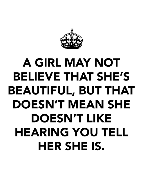 Tell Her She's Beautiful Quotes Interesting A Girl May Not Believe That She's Beautiful But That Doesn't Mean